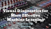 Visual diagnostics for more effective machine learning