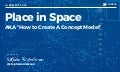 "Place in Space (AKA ""How to Design A Concept Model"")"