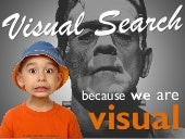 Visual search, because we are visual