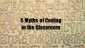 5 Myths of Coding in The Classroom