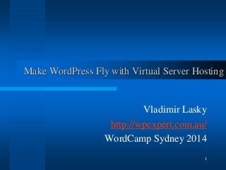 Make WordPress Fly With Virtual Server Hosting - WordCamp Sydney 2014