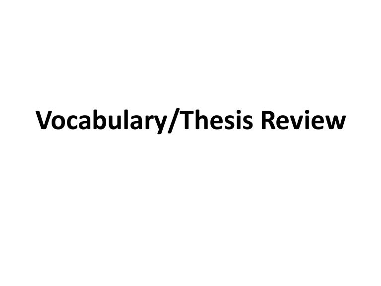 vocabulary thesis writing A thesis statement is the most important sentence in your ielts writing task 2 answer it is contained in the introduction and each this post will show you how to write a good thesis statement and how we need to vary them according to which kind of question we are asked in the ielts.