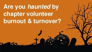 Are you haunted by volunteer turnover and burnout?