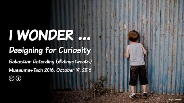 I wonder ... Designing for Curiosity