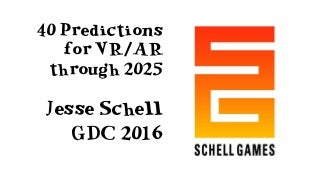 40 VR/AR Predictions - GDC 2016