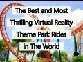 The Best And Most Thrilling Virtual Reality (VR) Theme Park Rides In The World