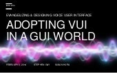 Evangelizing and Designing Voice User Interface: Adopting VUI in a GUI world