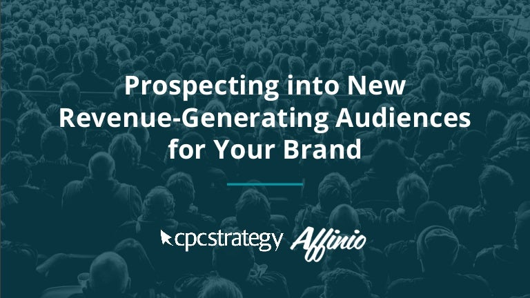 Prospecting into New Revenue-Generating Audiences for Your Brand