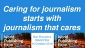 Caring For Journalism requires Journalism that Cares - Wan ifra 14 okt 2014