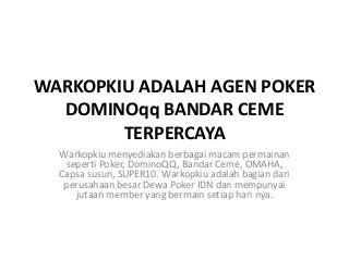 Warkopkiu Agen Poker Domino QQ Bandar Ceme Online Terpercaya Indonesia