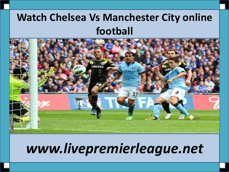 Watch chelsea vs manchester city direct stream