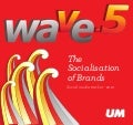 Universal McCann Wave 5   the socialisation of brands