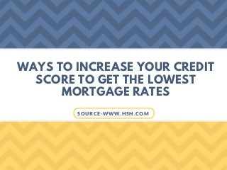 Ways to increase your credit score to get the lowest mortgage rates
