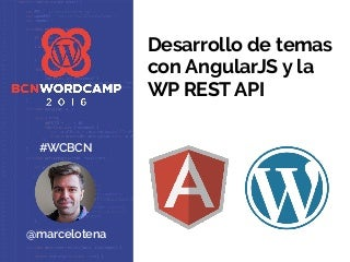 WordCamp Barcelona 2016 - Desarrollo de temas con AngularJS y la REST API de WordPress