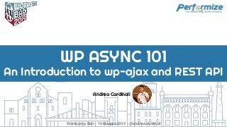 WordPress Async 101 - An Introduction to wp-ajax and rest api - WordCamp Bari 2019 - Andrea Cardinali