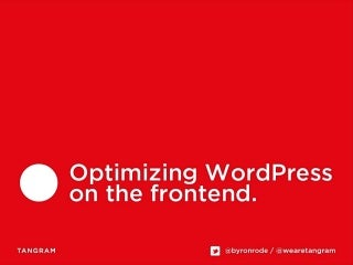 WordCamp Cape Town 2012 - Optimizing WordPress on the frontend.