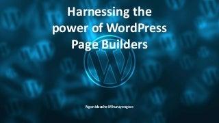 The Power of Page Builder Plugins in Building a WordPress Site - Presented by Ngonidzashe Mhuruyengwe.