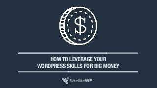 How to Leverage Your WordPress Skills for Big Money