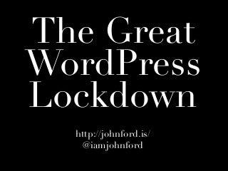 Security: The Great WordPress Lockdown - WordCamp Melbourne - February 2011