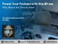 Power your Podcast with WordPress: Why Now Is the Time To Start