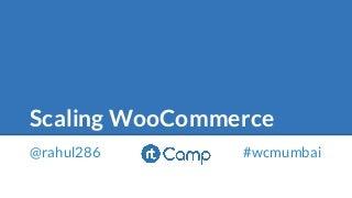 Scaling WooCommerce - WordCamp Mumbai 2016