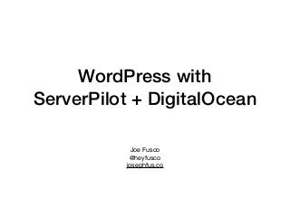 An Introduction to Hosting Your WordPress Sites with ServerPilot and DigitalOcean
