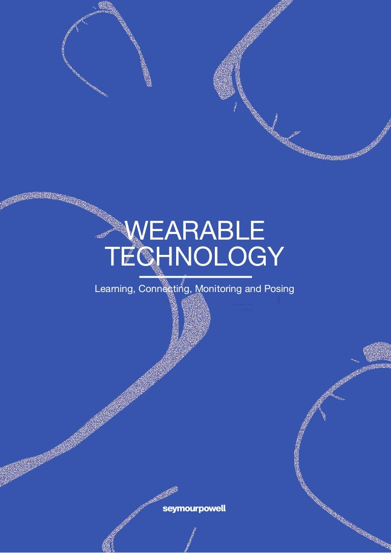 Wearable Technology - Learning, Connecting, Monitoring and