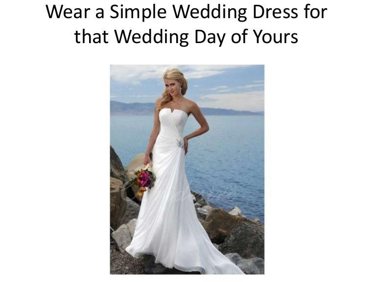Wear a simple wedding dress for that wedding