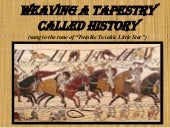 Weaving a tapestry called History