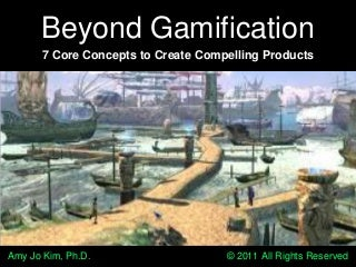 Beyond Gamification: 7 Core Concepts for Creating Compelling Products