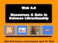 Web 2.0 - Resources & Role in Science Librarianship