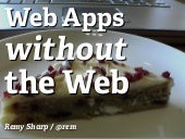 Webapps without the web