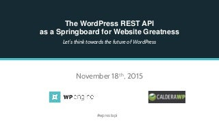 The WordPress REST API as a Springboard for Website Greatness