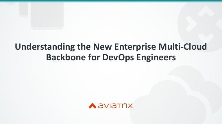 Understanding the New Enterprise Multi-Cloud Backbone for