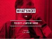 What's Next for TED2017: 4 days in 1 hour