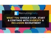 What You Should Stop, Start & Continue With Diversity & Inclusion Recruitment