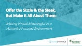 Offer the Sizzle and the Steak, But Make It All About Them: Making 'Virtual' Meaningful In A Humanity-Focused Environment