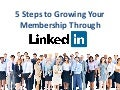 5 Steps to Growing Your Membership Through LinkedIn