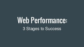 Web Performance: 3 Stages to Success