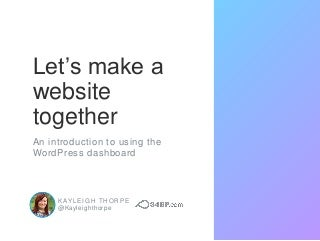 Let's make a website together - an introduction to WordPress