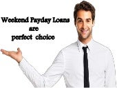 Weekend payday loans - ideal service for bad creditors