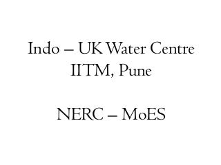 IUKWC Workshop Nov16: Developing Hydro-climatic Services for Water Security - Welcome 2 - A_Gaur