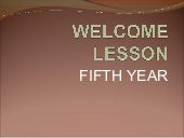 WELCOME LESSON FIFTH YEAR