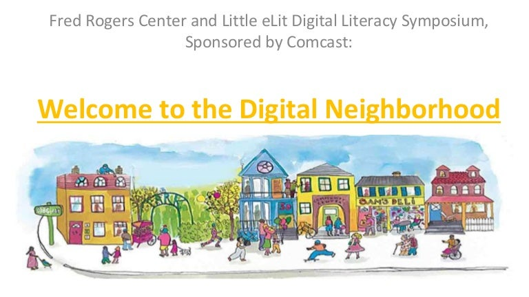 Welcome To The Digital Neighborhood A Fred Rogers Center And Little