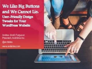 We Like Big Buttons & We Cannot Lie: User-Friendly Design Tweaks for Your WordPress Website