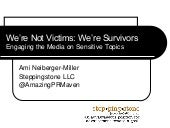 We're Not Victims, We're Survivors: Engaging the Media on Sensitive Topics