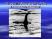 We studied the myth of the loch ness