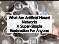 What Are Artificial Neural Networks - A Super-Simple Explanation For Anyone