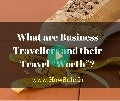 "What are business travellers and their travel ""worth""  [video]"