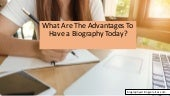What Are The Advantages To Have a Biography Today?
